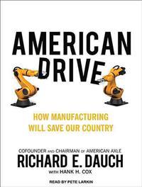 American Drive: How Manufacturing Will Save Our Country