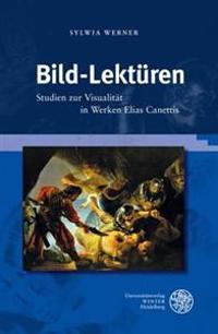 Bild-Lekturen: Studien Zur Visualitat in Werken Elias Canettis