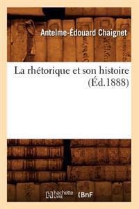 La Rh�torique Et Son Histoire (�d.1888)