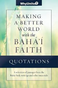 Quotations for Making a Better World with the Baha'i Faith
