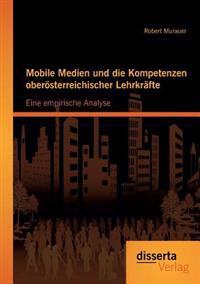 Mobile Medien Und Die Kompetenzen Oberosterreichischer Lehrkrafte