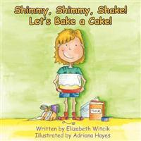 Shimmy, Shimmy, Shake! Let's Bake a Cake!