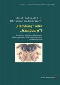Hamburg Oder Hambourg?: Amandus Augustus Abendroth - Reformpolitiker Und Stadtoberhaupt Unter Napoleon