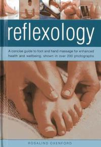 Reflexology: A Concise Guide to Foot and Hand Massage for Enhanced Health and Wellbeing, Shown in Over 200 Photographs