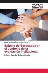 Estudio de Egresados En El Contexto de La Evaluacion Institucional