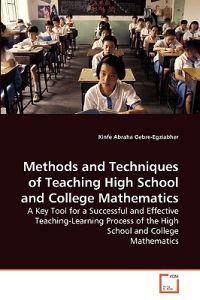 Methods and Techniques of Teaching High School and College Mathematics