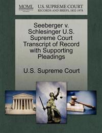 Seeberger V. Schlesinger U.S. Supreme Court Transcript of Record with Supporting Pleadings