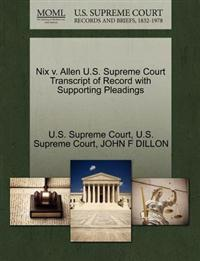 Nix V. Allen U.S. Supreme Court Transcript of Record with Supporting Pleadings