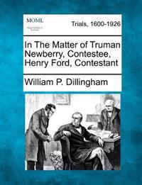 In the Matter of Truman Newberry, Contestee, Henry Ford, Contestant