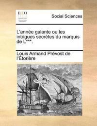 L'Annee Galante Ou Les Intrigues Secretes Du Marquis de L***.
