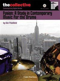 Fusion: A Study in Contemporary Music for the Drums: The Collective: Contemporary Styles Series