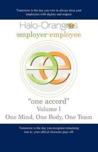 "Halo-Orangees Employer-Employee ""One Accord"" Volume I One Mind, One Body, One Team"