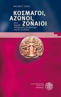 Bibliotheca Chaldaica, Band 1: Kosmagoi, Azonoi, Zonaioi: Drei Begriffe Chaldaeischer Kosmologie Und Ihr Fortleben