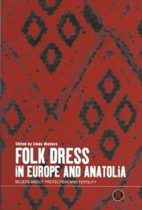 Folk Dress in Europe and Anatolia