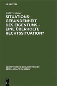 Situationsgebundenheit Des Eigentums - Eine Uberholte Rechtssituation?
