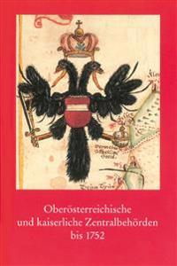 Oberosterreichische Und Kaiserliche Zentralbehorden Bis 1752