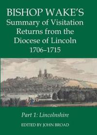 Bishop Wake's Summary of Visitation Returns from the Diocese of Lincoln 1705-15