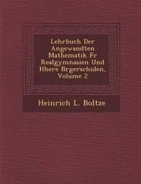 Lehrbuch Der Angewandten Mathematik Fur Realgymnasien Und H Here B Rgerschulen, Volume 2