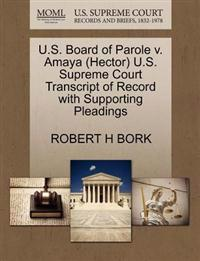 U.S. Board of Parole V. Amaya (Hector) U.S. Supreme Court Transcript of Record with Supporting Pleadings