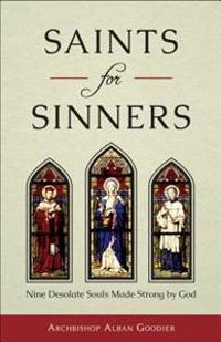 Saints for Sinners: Nine Desolate Souls Made Strong by God