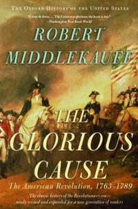 The Glorious Cause: The American Revolution, 1763-1789