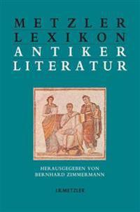 Metzler Lexikon Antiker Literatur: Autoren - Gattungen - Begriffe
