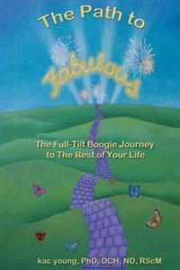 The Path to Fabulous: The Full-Tilt Boogie Journey to the Rest of Your Life