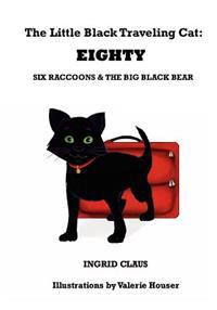 The Little Black Traveling Cat: Eighty, Six Raccoons & the Big Black Bear