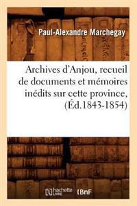 Archives d'Anjou, Recueil de Documents Et M�moires In�dits Sur Cette Province, (�d.1843-1854)