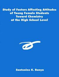 Study of Factors Affecting Attitudes of Young Female Students Toward Chemistry at the High School Level