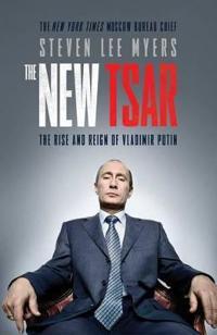 New tsar - the rise and reign of vladimir putin