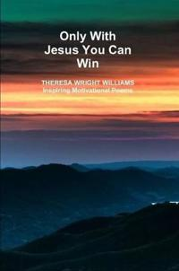 Only With Jesus You Can Win