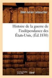 Histoire de la Guerre de L'Independance Des Etats-Unis, (Ed.1830)