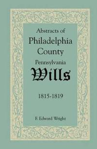 Abstracts of Philadelphia County, Pennsylvania Wills, 1815-1819