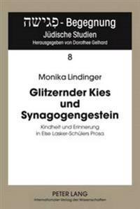 Glitzernder Kies Und Synagogengestein: Kindheit Und Erinnerung in Else Lasker-Schuelers Prosa