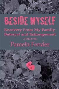 Beside Myself: A Memoir: Recovery from My Family Betrayal and Estrangement