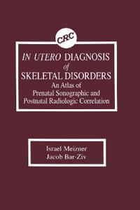In Utero Diagnosis of Skeletal Disorders An Atlas of Prenatal Sonographic and Postnatal Radiologic Correlation