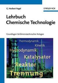 Lehrbuch Chemische Technologie: Grundlagen Verfahrenstechnischer Anlagen