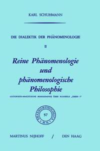 """Die Dialektik Der PHänomenologie II: Reine PHänomenologie Und PHänomenologische Philosophie Historisch-Analytische Monographie über Husserls """"ideen I"""""""