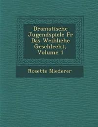 Dramatische Jugendspiele Fur Das Weibliche Geschlecht, Volume 1