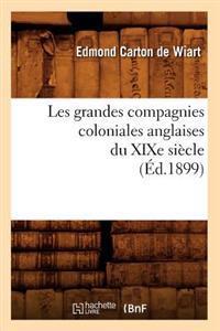 Les Grandes Compagnies Coloniales Anglaises Du Xixe Si�cle (�d.1899)