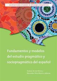 Fundamentos y modelos del estudio pragmatico y sociopragmatico del espanol / Foundations and Models of the Pragmatic Study of the Spanish and Sociopragmatico