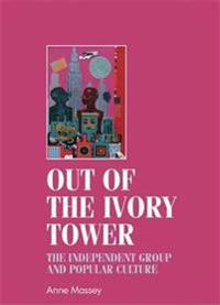 Out of the Ivory Tower: The Independent Group and Popular Culture