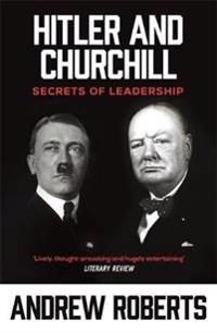 Hitler and Churchill: Secrets of Leadership