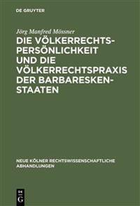 Die V lkerrechtspers nlichkeit Und Die V lkerrechtspraxis Der Barbareskenstaaten