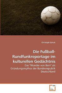Die Fussball-rundfunkreportage Im Kulturellen Gedachtnis