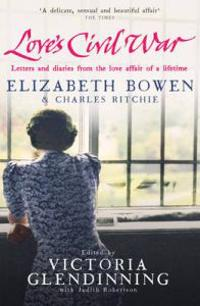 Love's Civil War: Elizabeth Bowen and Charles Ritchie