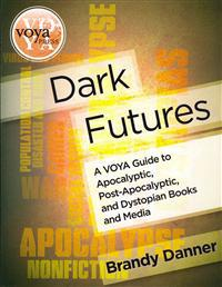 Dark Futures: A Voya Guide to Apocalyptic, Post-Apocalyptic, and Dystopian Books and Media