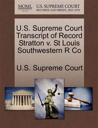 U.S. Supreme Court Transcript of Record Stratton V. St Louis Southwestern R Co