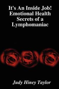 It's an Inside Job! Emotional Health Secrets of a Lymphomaniac